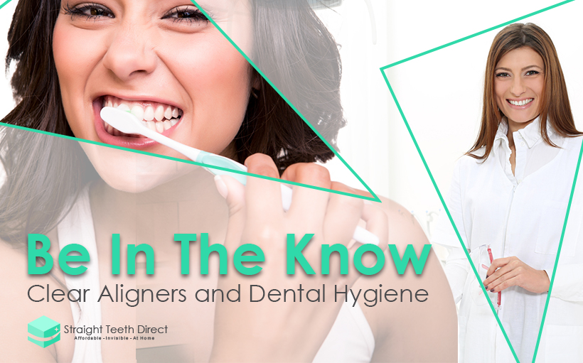 Be In The Know. Clear Aligners and Dental Hygiene